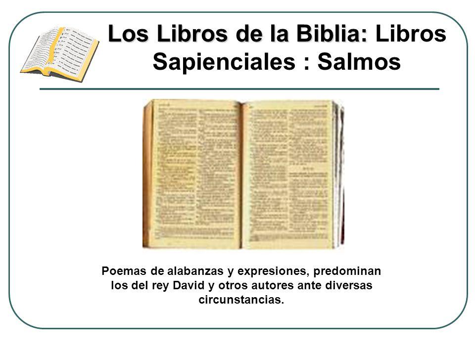 Los Libros de la Biblia: Los Libros de la Biblia: Libros Sapienciales : Salmos Poemas de alabanzas y expresiones, predominan los del rey David y otros