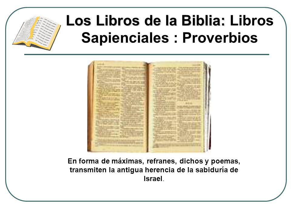 Los Libros de la Biblia: Los Libros de la Biblia: Libros Sapienciales : Proverbios En forma de máximas, refranes, dichos y poemas, transmiten la antig