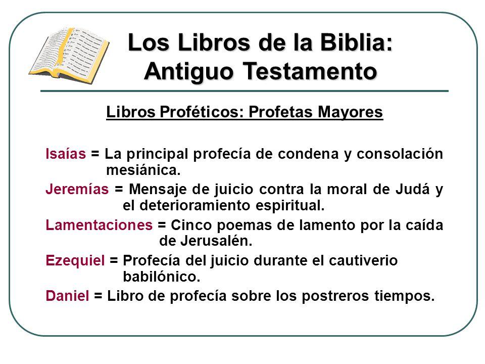 Libros Proféticos: Profetas Mayores Isaías = La principal profecía de condena y consolación mesiánica. Jeremías = Mensaje de juicio contra la moral de