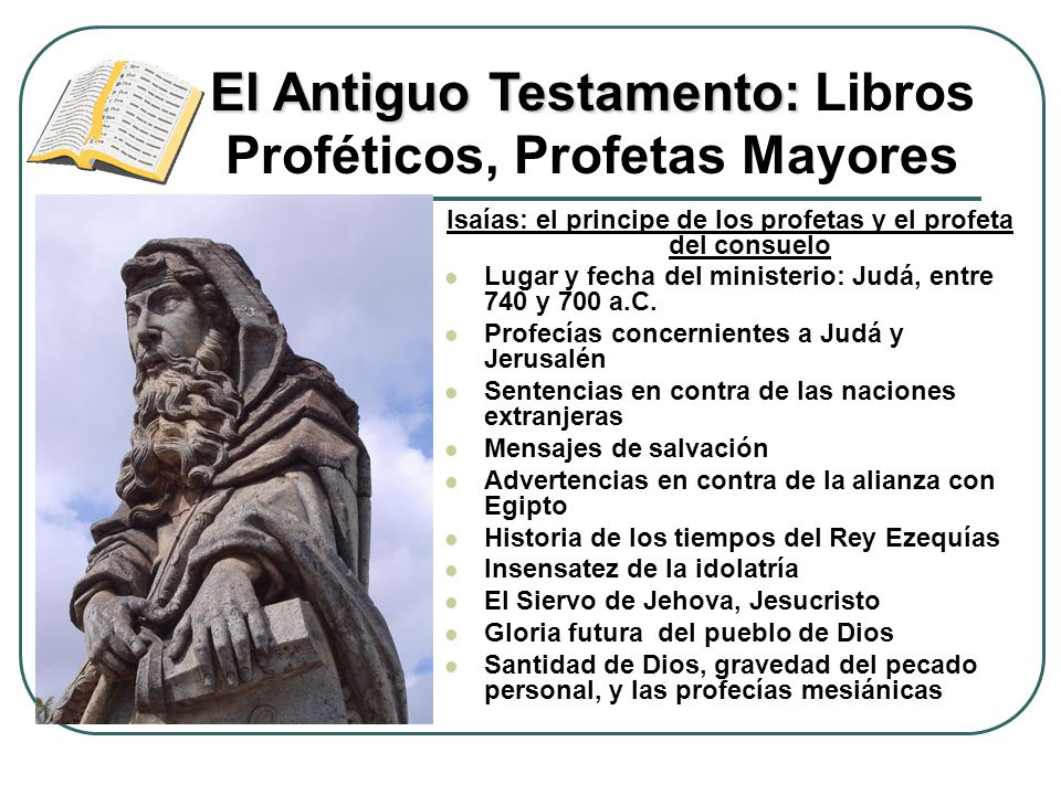 Isaías: el principe de los profetas y el profeta del consuelo Lugar y fecha del ministerio: Judá, entre 740 y 700 a.C. Profecías concernientes a Judá