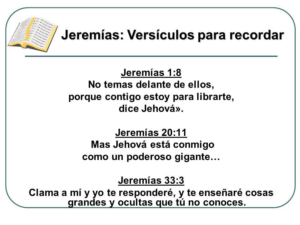 Jeremías 1:8 No temas delante de ellos, porque contigo estoy para librarte, dice Jehová». Jeremías 20:11 Mas Jehová está conmigo como un poderoso giga