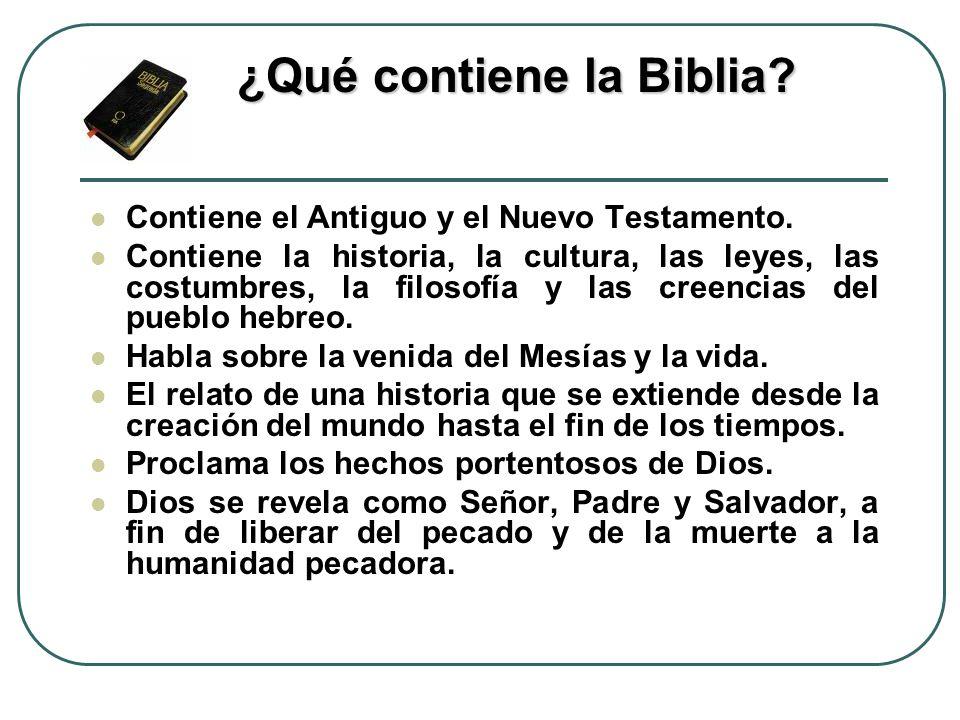 Contiene el Antiguo y el Nuevo Testamento. Contiene la historia, la cultura, las leyes, las costumbres, la filosofía y las creencias del pueblo hebreo