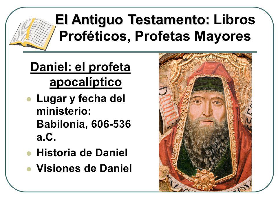 Daniel: el profeta apocalíptico Lugar y fecha del ministerio: Babilonia, 606-536 a.C. Historia de Daniel Visiones de Daniel El Antiguo Testamento: El