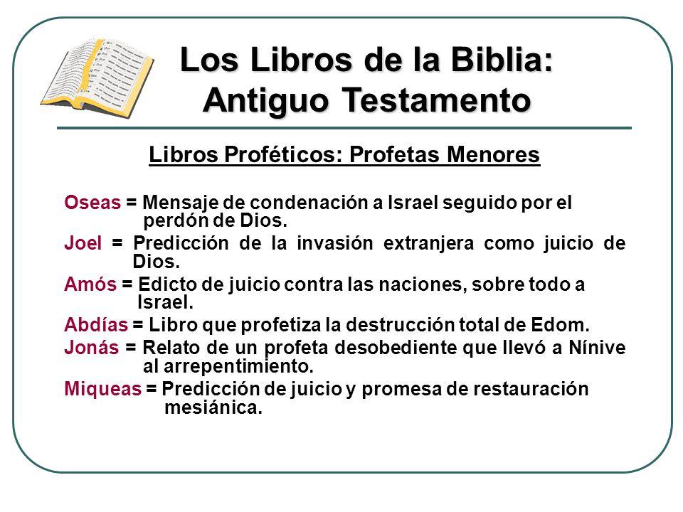 Libros Proféticos: Profetas Menores Oseas = Mensaje de condenación a Israel seguido por el perdón de Dios. Joel = Predicción de la invasión extranjera