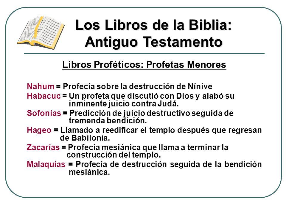 Libros Proféticos: Profetas Menores Nahum = Profecía sobre la destrucción de Nínive Habacuc = Un profeta que discutió con Dios y alabó su inminente ju