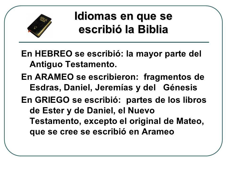En HEBREO se escribió: la mayor parte del Antiguo Testamento. En ARAMEO se escribieron: fragmentos de Esdras, Daniel, Jeremías y del Génesis En GRIEGO