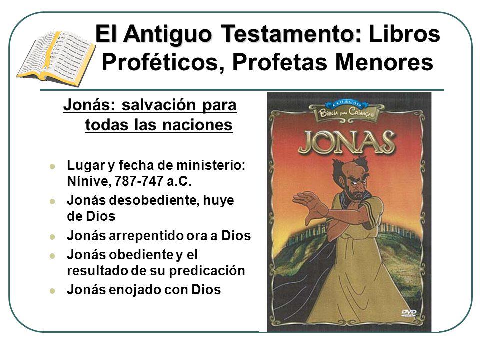 Jonás: salvación para todas las naciones Lugar y fecha de ministerio: Nínive, 787-747 a.C. Jonás desobediente, huye de Dios Jonás arrepentido ora a Di
