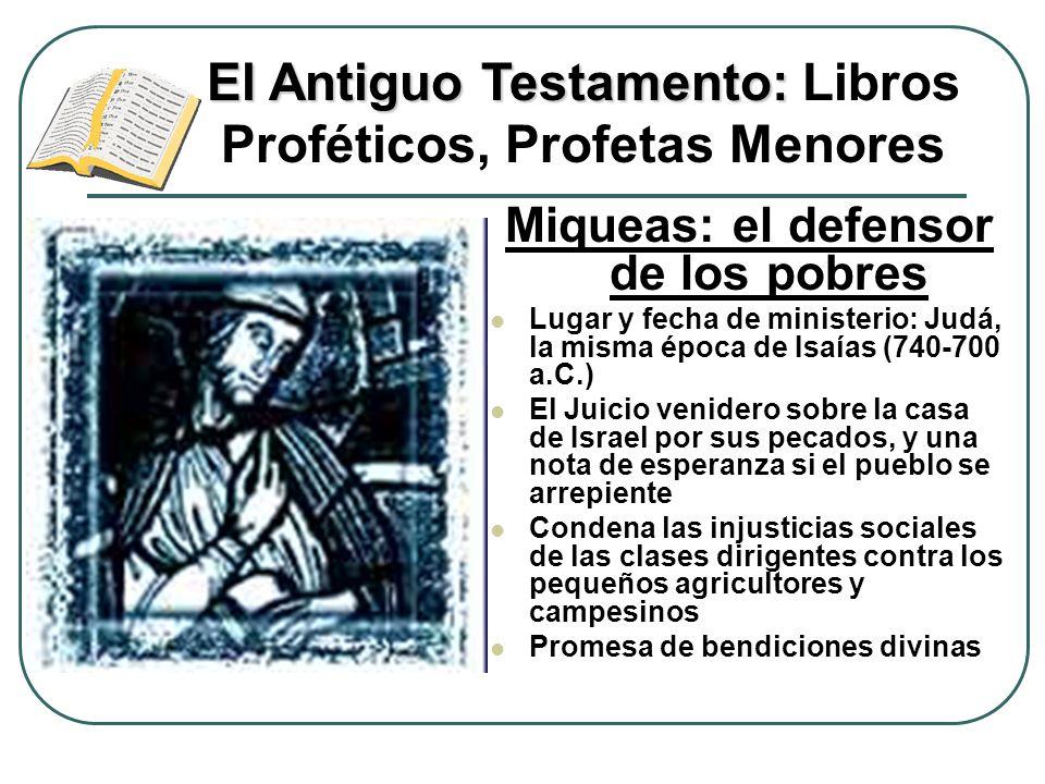 Miqueas: el defensor de los pobres Lugar y fecha de ministerio: Judá, la misma época de Isaías (740-700 a.C.) El Juicio venidero sobre la casa de Isra