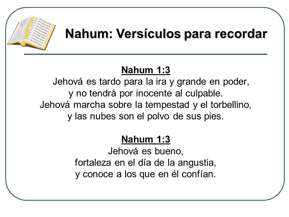 Nahum 1:3 Jehová es tardo para la ira y grande en poder, y no tendrá por inocente al culpable. Jehová marcha sobre la tempestad y el torbellino, y las