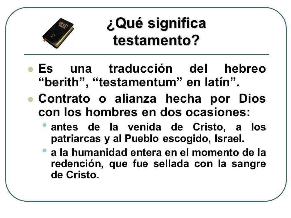 Es una traducción del hebreo berith, testamentum en latín. Contrato o alianza hecha por Dios con los hombres en dos ocasiones: antes de la venida de C