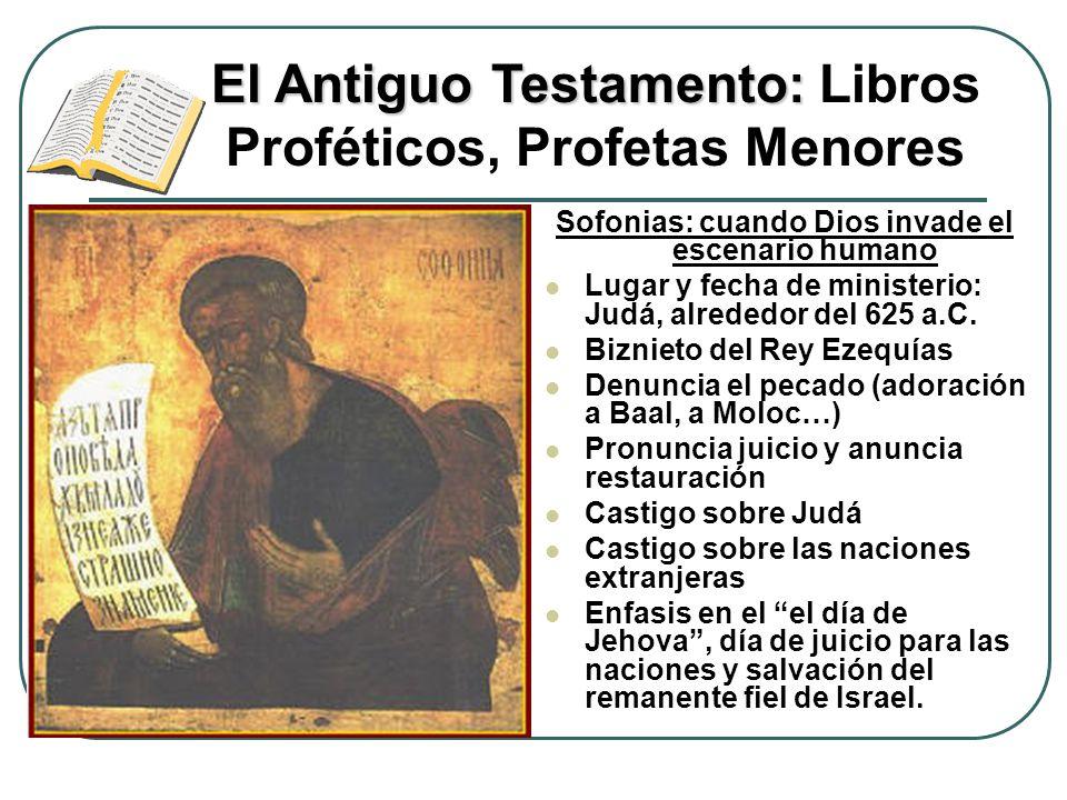 Sofonias: cuando Dios invade el escenario humano Lugar y fecha de ministerio: Judá, alrededor del 625 a.C. Biznieto del Rey Ezequías Denuncia el pecad