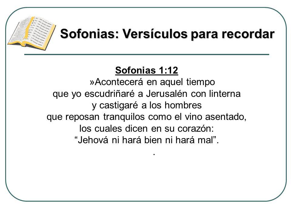 Sofonias 1:12 »Acontecerá en aquel tiempo que yo escudriñaré a Jerusalén con linterna y castigaré a los hombres que reposan tranquilos como el vino as