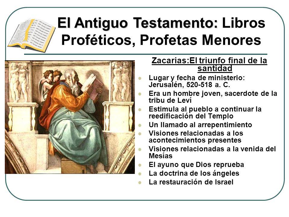 Zacarias:El triunfo final de la santidad Lugar y fecha de ministerio: Jerusalén, 520-518 a. C. Era un hombre joven, sacerdote de la tribu de Leví Esti