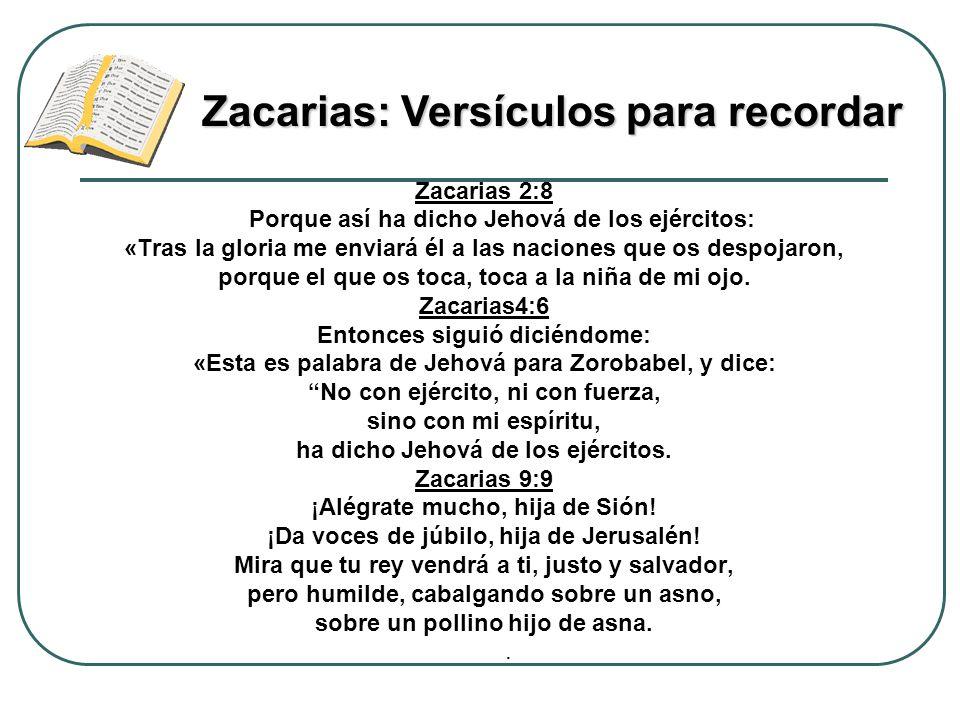 Zacarias 2:8 Porque así ha dicho Jehová de los ejércitos: «Tras la gloria me enviará él a las naciones que os despojaron, porque el que os toca, toca