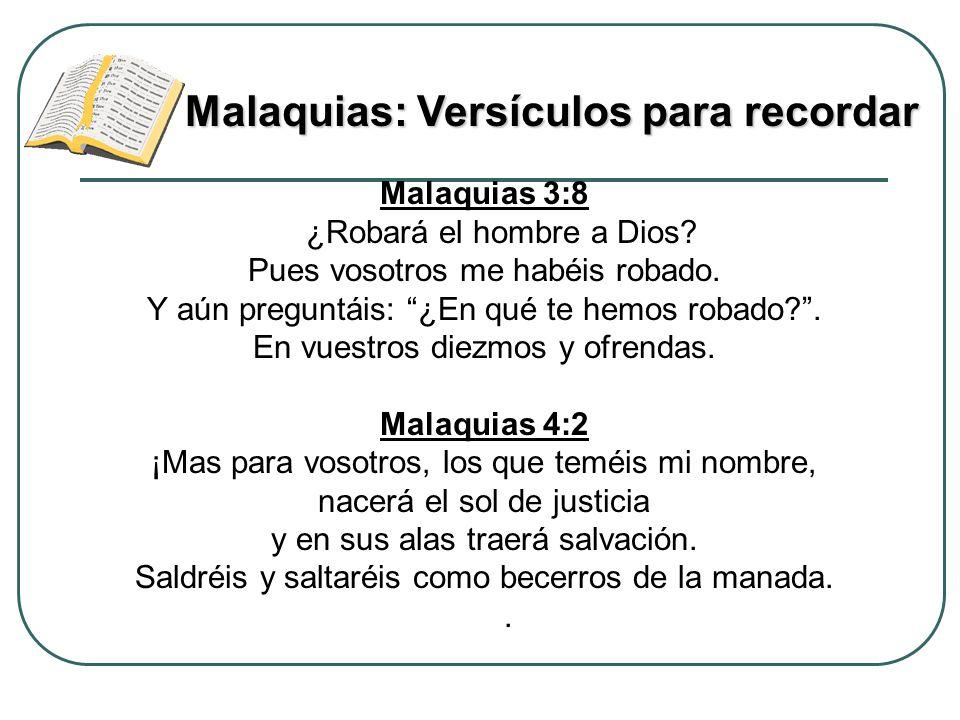 Malaquias 3:8 ¿Robará el hombre a Dios? Pues vosotros me habéis robado. Y aún preguntáis: ¿En qué te hemos robado?. En vuestros diezmos y ofrendas. Ma