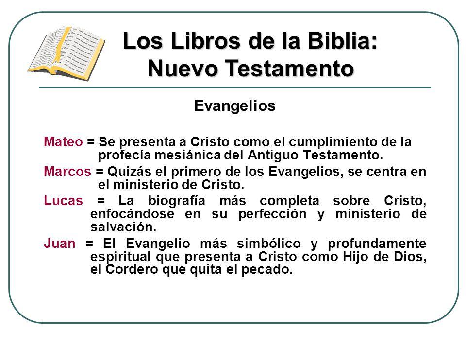 Evangelios Mateo = Se presenta a Cristo como el cumplimiento de la profecía mesiánica del Antiguo Testamento. Marcos = Quizás el primero de los Evange