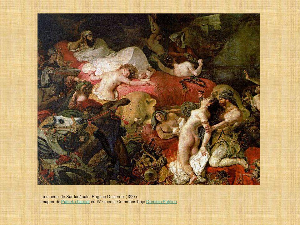 La muerte de Sardanápalo, Eugène Delacroix (1827) Imagen de Patrick.charpiat en Wikimedia Commons bajo Dominio PublicoPatrick.charpiatDominio Publico