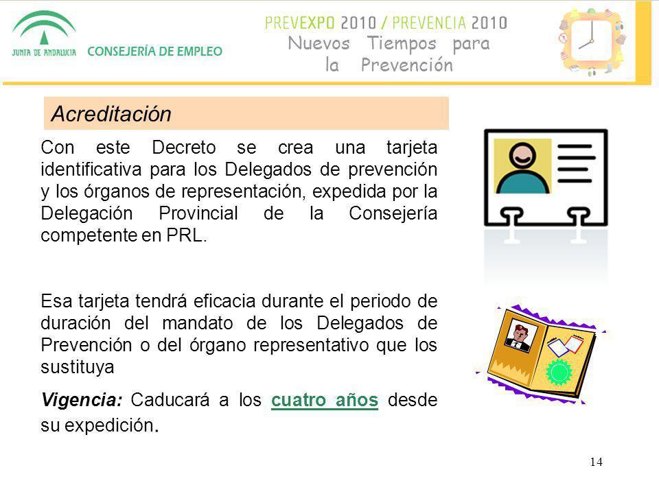 14 Nuevos Tiempos para la Prevención Con este Decreto se crea una tarjeta identificativa para los Delegados de prevención y los órganos de representación, expedida por la Delegación Provincial de la Consejería competente en PRL.