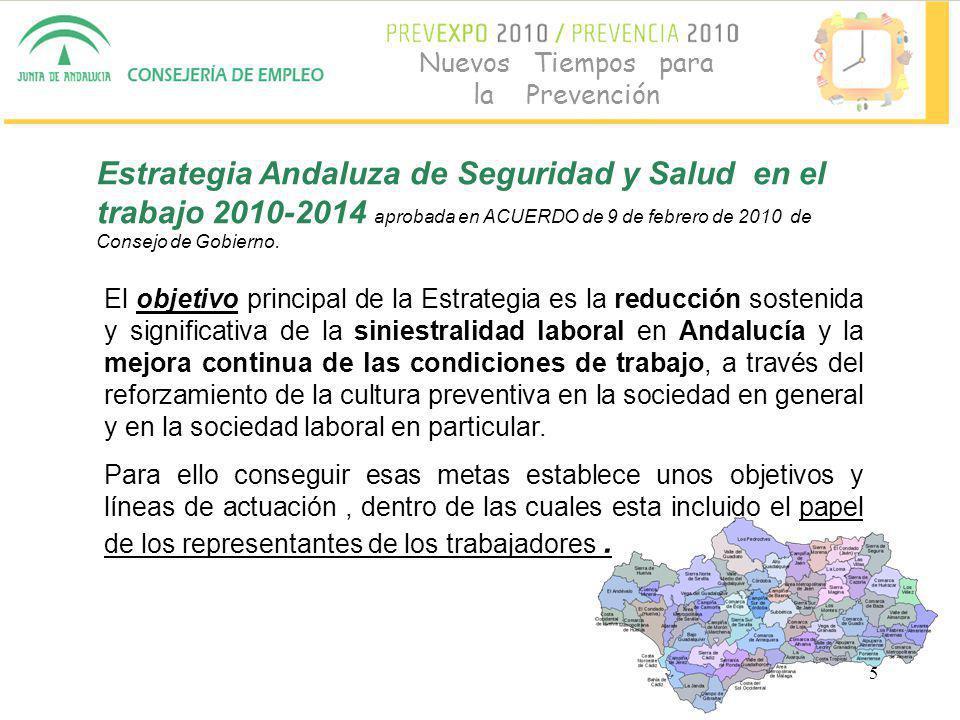 5 Nuevos Tiempos para la Prevención Estrategia Andaluza de Seguridad y Salud en el trabajo 2010-2014 aprobada en ACUERDO de 9 de febrero de 2010 de Consejo de Gobierno.