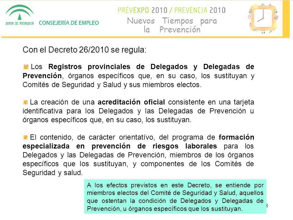 8 Nuevos Tiempos para la Prevención Con el Decreto 26/2010 se regula: Los Registros provinciales de Delegados y Delegadas de Prevención, órganos específicos que, en su caso, los sustituyan y Comités de Seguridad y Salud y sus miembros electos.