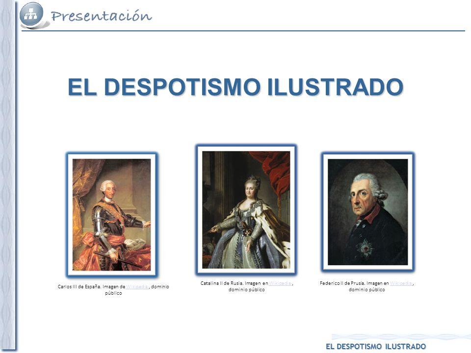 EL DESPOTISMO ILUSTRADO Carlos III de España. Imagen de Wikipedia, dominio públicoWikipedia Federico II de Prusia. Imagen en Wikipedia,Wikipedia domin