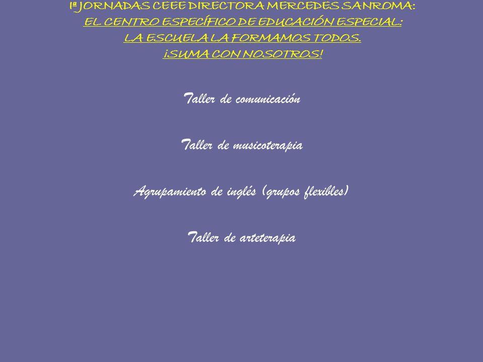 Iª JORNADAS CEEE DIRECTORA MERCEDES SANROMA: EL CENTRO ESPECÍFICO DE EDUCACIÓN ESPECIAL: LA ESCUELA LA FORMAMOS TODOS. ¡SUMA CON NOSOTROS! Taller de c