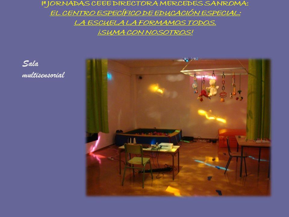 Iª JORNADAS CEEE DIRECTORA MERCEDES SANROMA: EL CENTRO ESPECÍFICO DE EDUCACIÓN ESPECIAL: LA ESCUELA LA FORMAMOS TODOS. ¡SUMA CON NOSOTROS! Sala multis