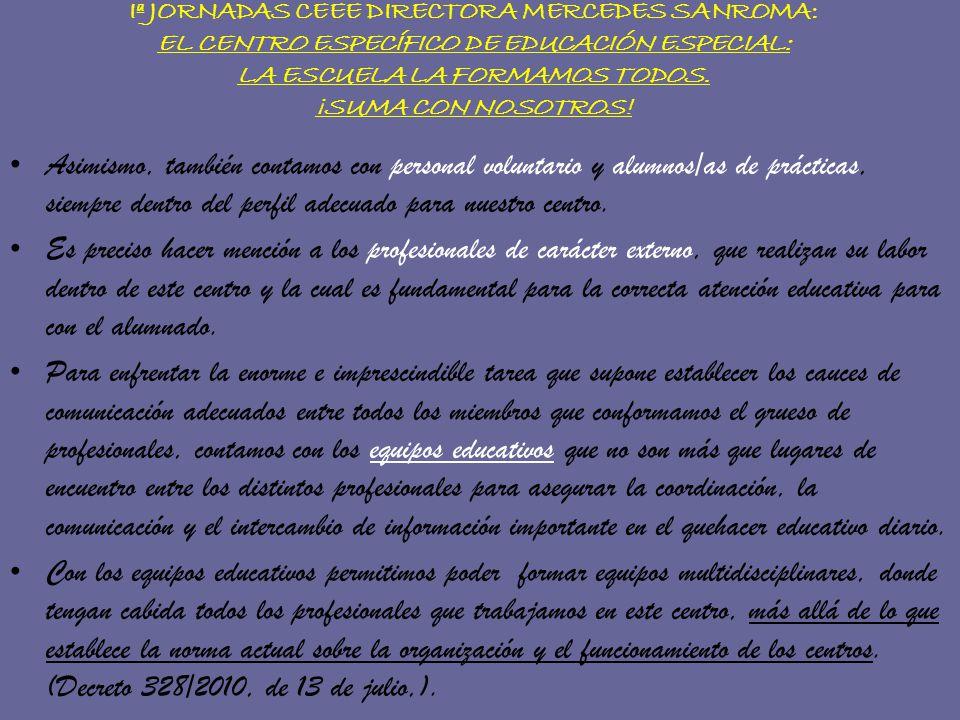Iª JORNADAS CEEE DIRECTORA MERCEDES SANROMA: EL CENTRO ESPECÍFICO DE EDUCACIÓN ESPECIAL: LA ESCUELA LA FORMAMOS TODOS. ¡SUMA CON NOSOTROS! Asimismo, t