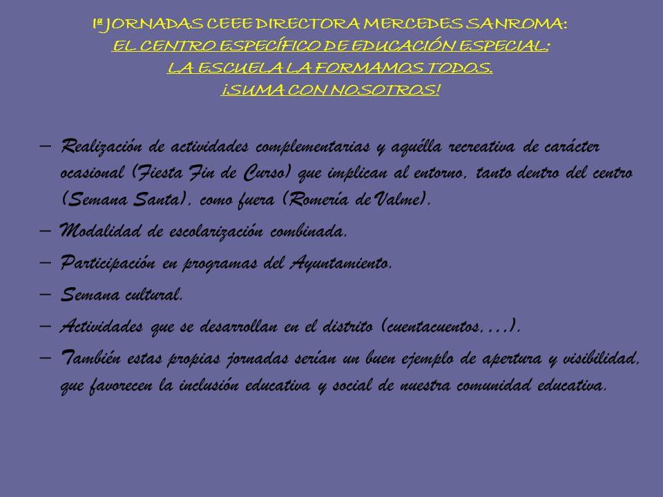 Iª JORNADAS CEEE DIRECTORA MERCEDES SANROMA: EL CENTRO ESPECÍFICO DE EDUCACIÓN ESPECIAL: LA ESCUELA LA FORMAMOS TODOS.