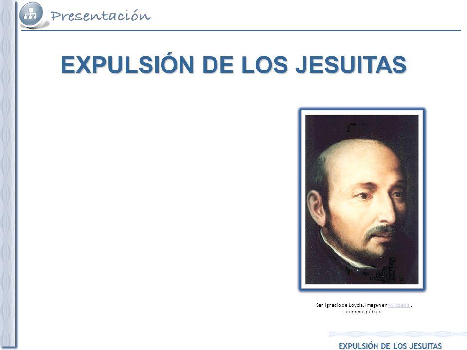 EXPULSIÓN DE LOS JESUITAS San Ignacio de Loyola, imagen en Wikipedia, dominio públicoWikipedia EXPULSIÓN DE LOS JESUITAS