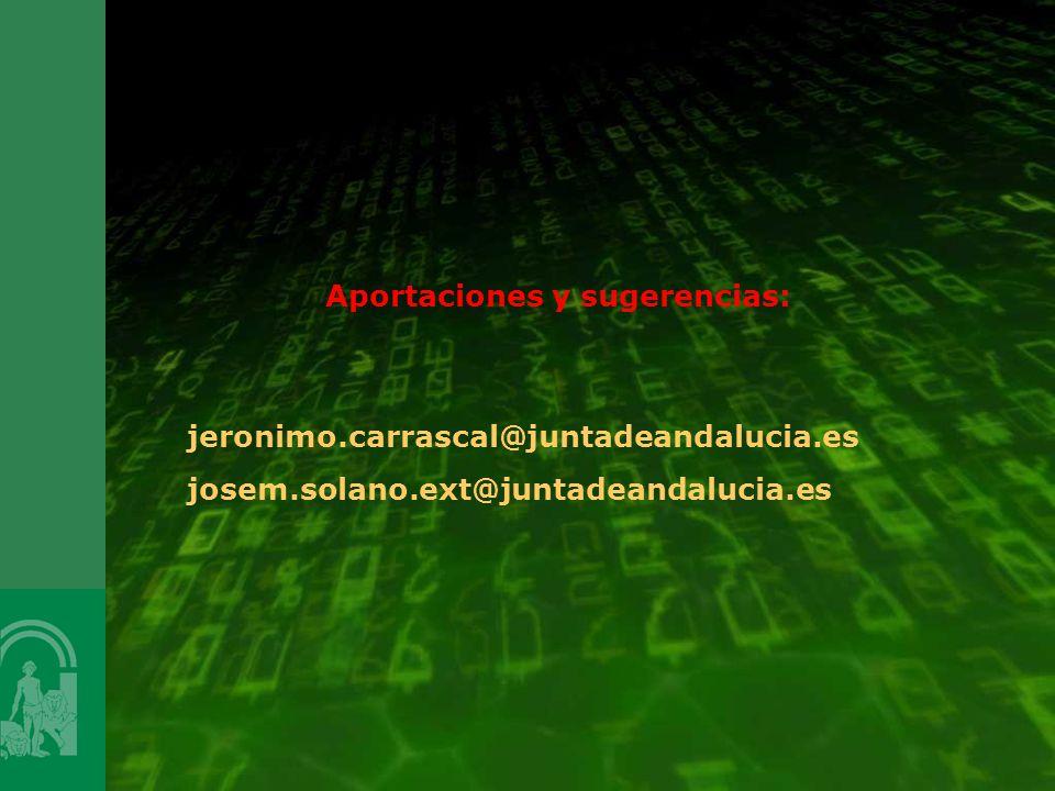 Aportaciones y sugerencias: jeronimo.carrascal@juntadeandalucia.es josem.solano.ext@juntadeandalucia.es