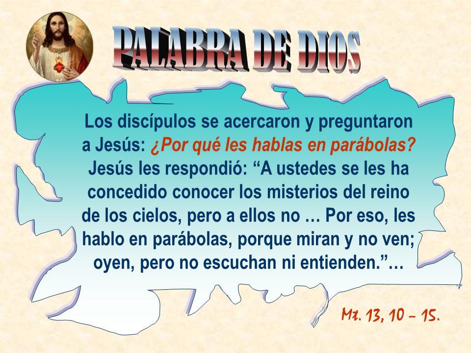 Los discípulos se acercaron y preguntaron a Jesús: ¿Por qué les hablas en parábolas.