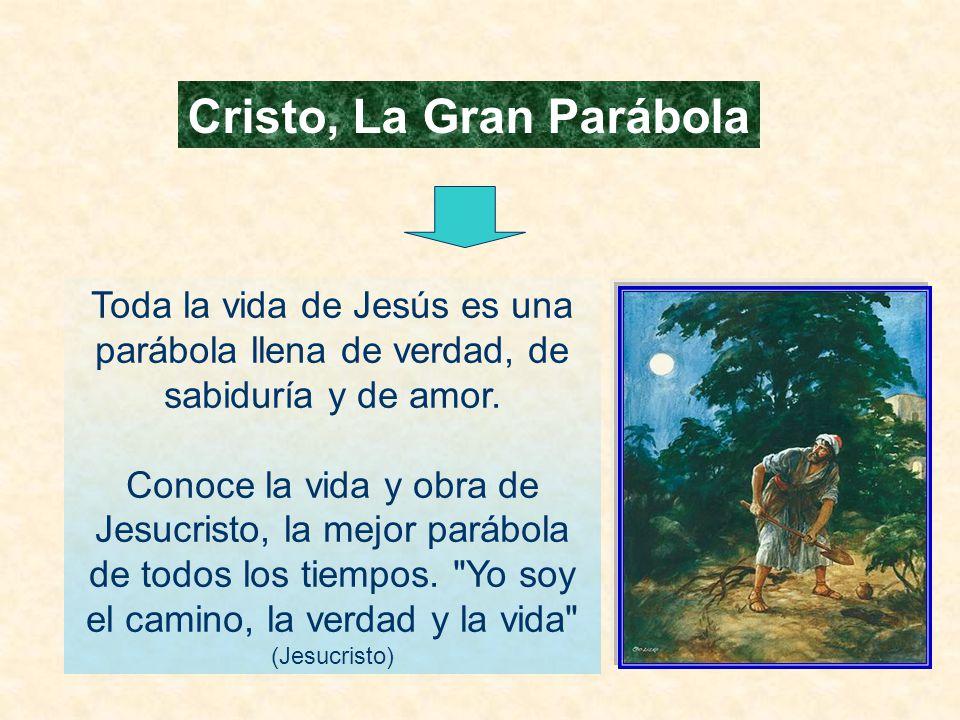 Toda la vida de Jesús es una parábola llena de verdad, de sabiduría y de amor.