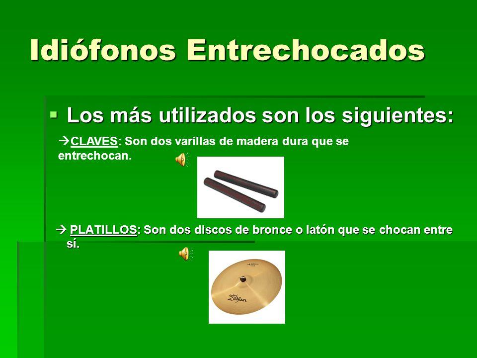 Idiófonos Entrechocados Los más utilizados son los siguientes: Los más utilizados son los siguientes: PLATILLOS: Son dos discos de bronce o latón que