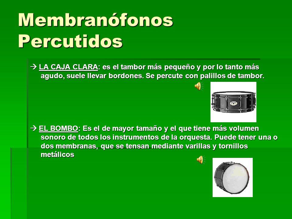 Membranófonos Percutidos LA CAJA CLARA: es el tambor más pequeño y por lo tanto más agudo, suele llevar bordones. Se percute con palillos de tambor. L