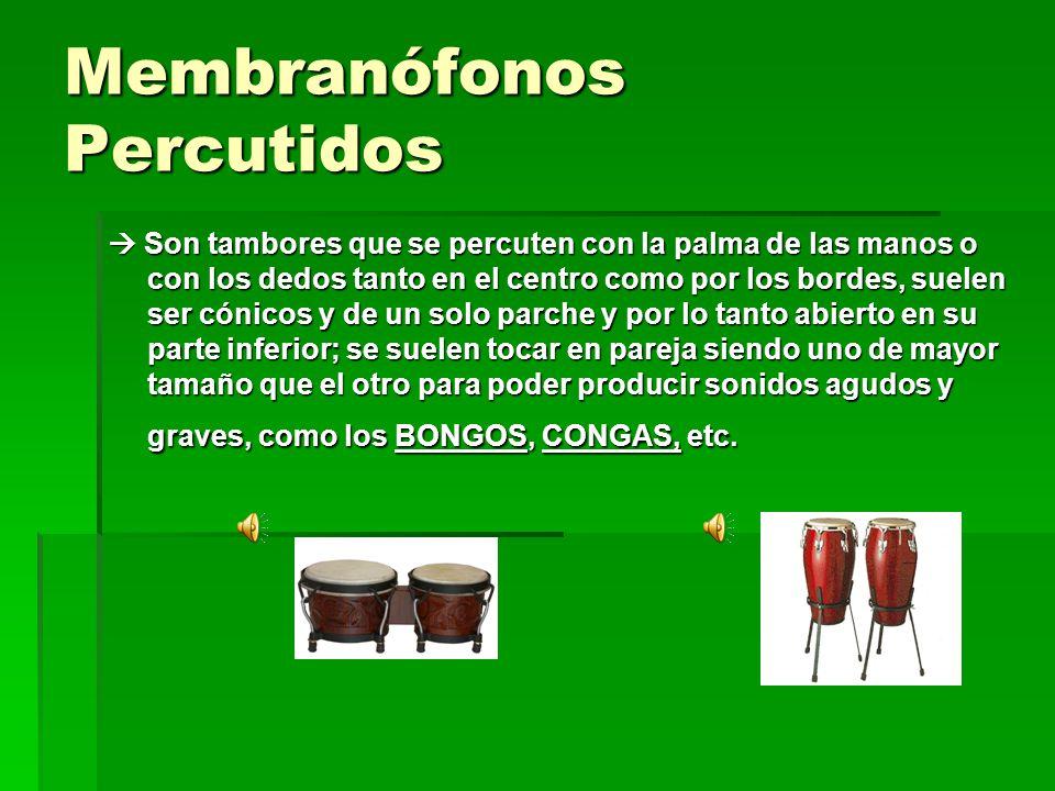 Membranófonos Percutidos Son tambores que se percuten con la palma de las manos o con los dedos tanto en el centro como por los bordes, suelen ser cón