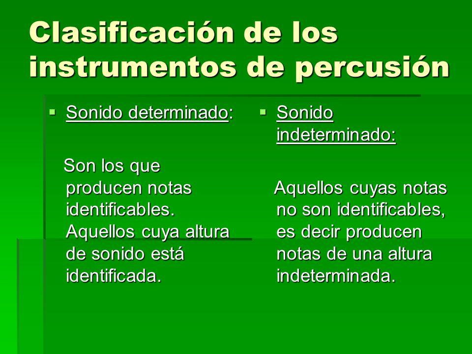 Clasificación de los instrumentos de percusión Sonido determinado: Sonido determinado: Son los que producen notas identificables. Aquellos cuya altura