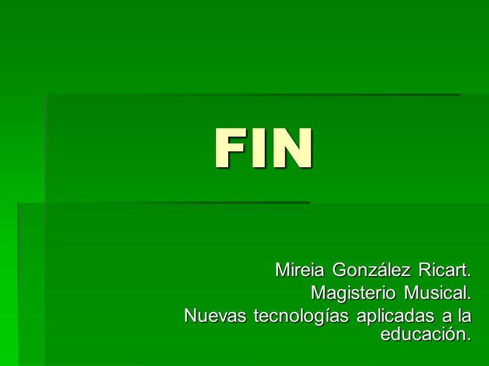 FIN Mireia González Ricart. Magisterio Musical. Nuevas tecnologías aplicadas a la educación.
