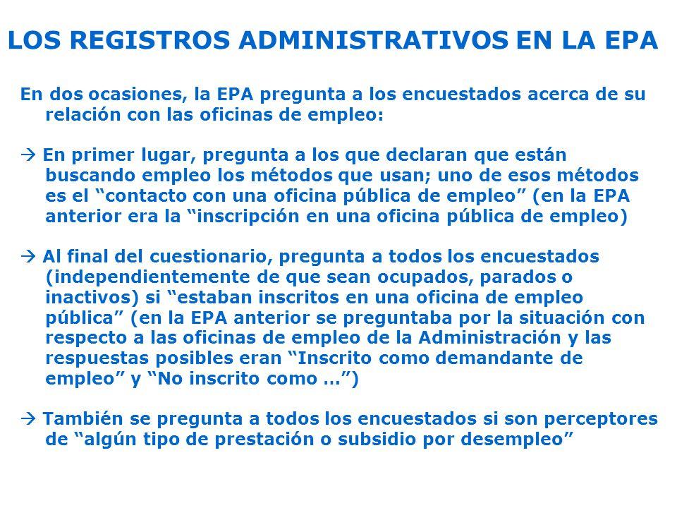 LOS REGISTROS ADMINISTRATIVOS EN LA EPA En dos ocasiones, la EPA pregunta a los encuestados acerca de su relación con las oficinas de empleo: En prime