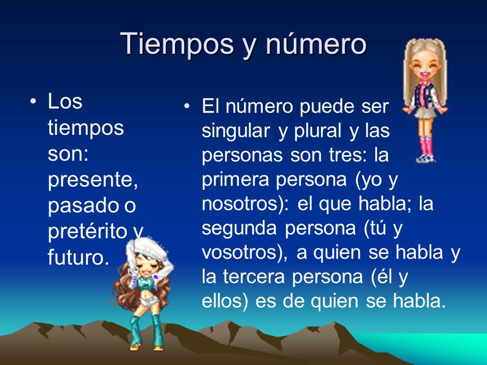 Tiempos y número El número puede ser singular y plural y las personas son tres: la primera persona (yo y nosotros): el que habla; la segunda persona (