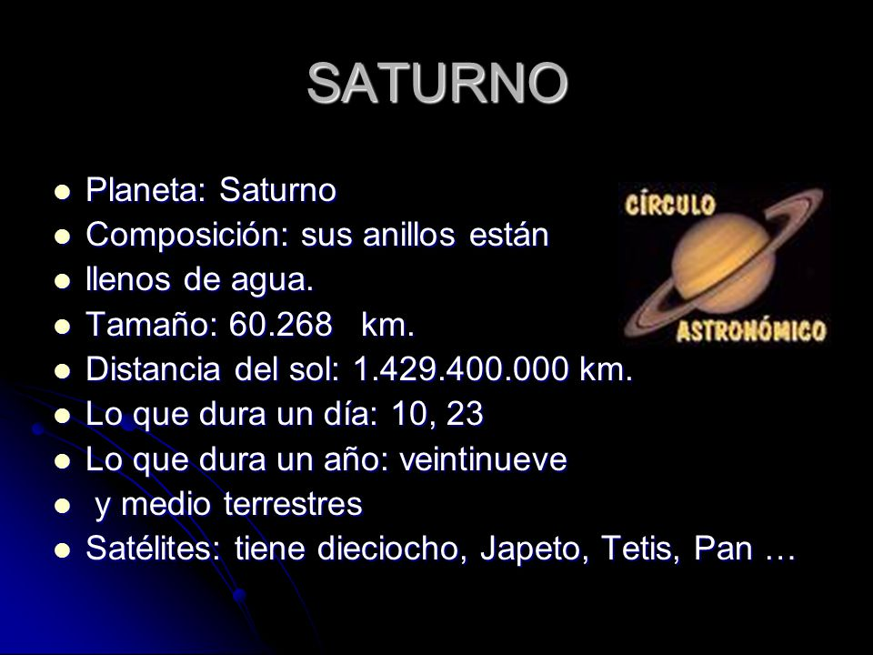 SATURNO Planeta: Saturno Planeta: Saturno Composición: sus anillos están Composición: sus anillos están llenos de agua.