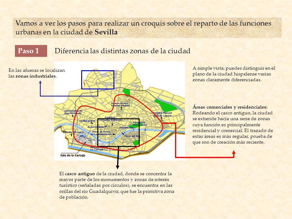 Vamos a ver los pasos para realizar un croquis sobre el reparto de las funciones urbanas en la ciudad de Sevilla Paso 1Diferencia las distintas zonas de la ciudad A simple vista, puedes distinguir en el plano de la ciudad hispalense varias zonas claramente diferenciadas.