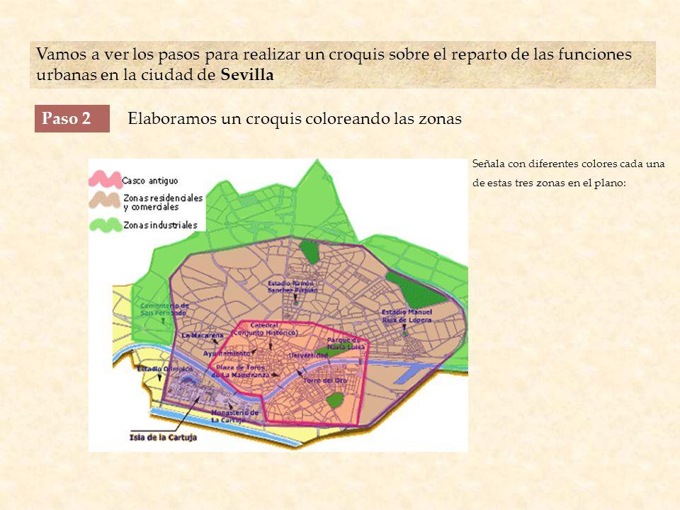 Vamos a ver los pasos para realizar un croquis sobre el reparto de las funciones urbanas en la ciudad de Sevilla Paso 2Elaboramos un croquis coloreando las zonas Señala con diferentes colores cada una de estas tres zonas en el plano: