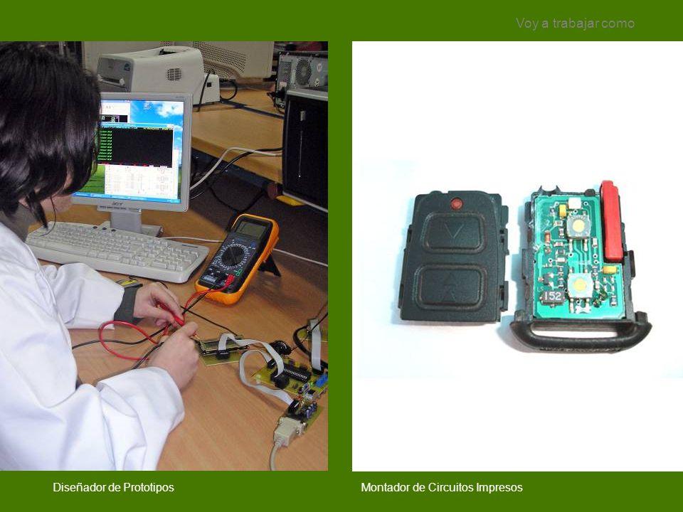 Montador de Circuitos Impresos Voy a trabajar como Diseñador de Prototipos