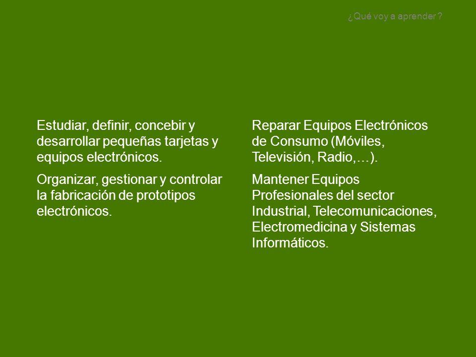 Reparar Equipos Electrónicos de Consumo (Móviles, Televisión, Radio,…). Mantener Equipos Profesionales del sector Industrial, Telecomunicaciones, Elec