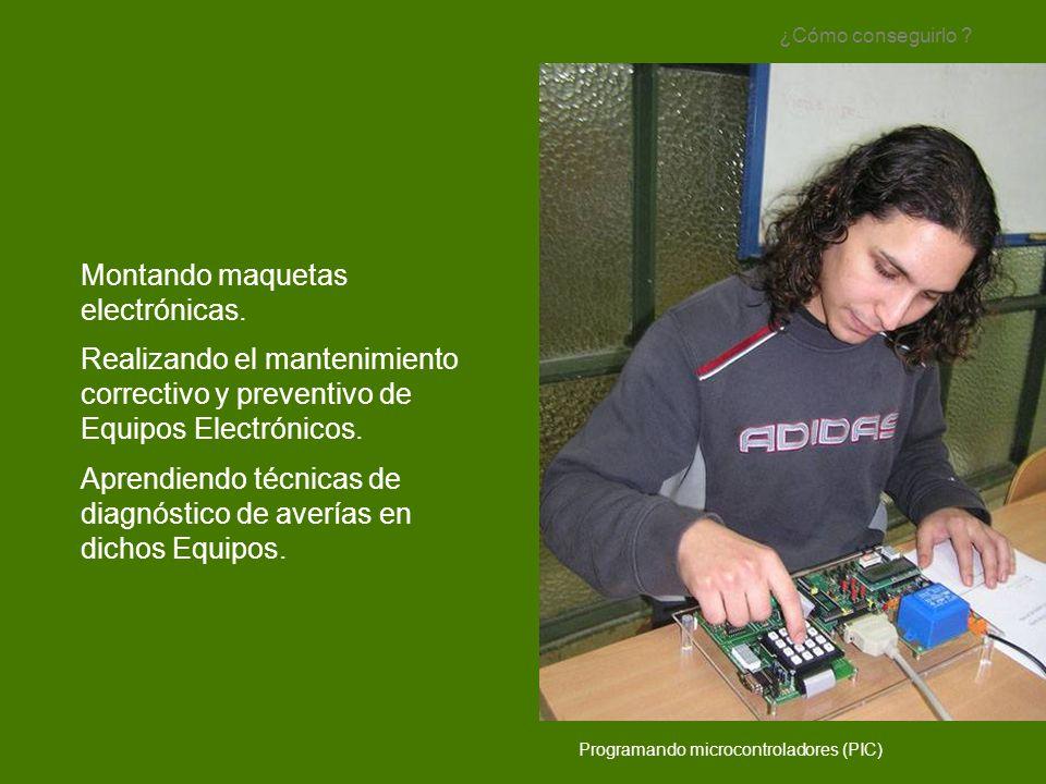 Montando maquetas electrónicas. Realizando el mantenimiento correctivo y preventivo de Equipos Electrónicos. Aprendiendo técnicas de diagnóstico de av