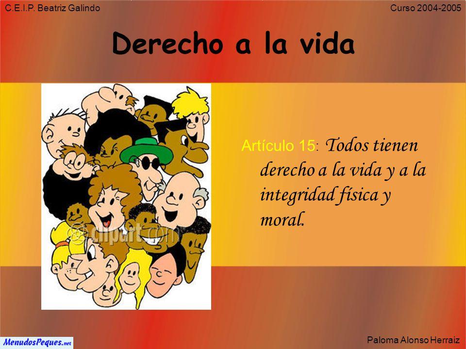 C.E.I.P. Beatriz Galindo Paloma Alonso Herraiz Curso 2004-2005 Derecho a la Igualdad Artículo 14: Todos los españoles somos iguales ante la ley.