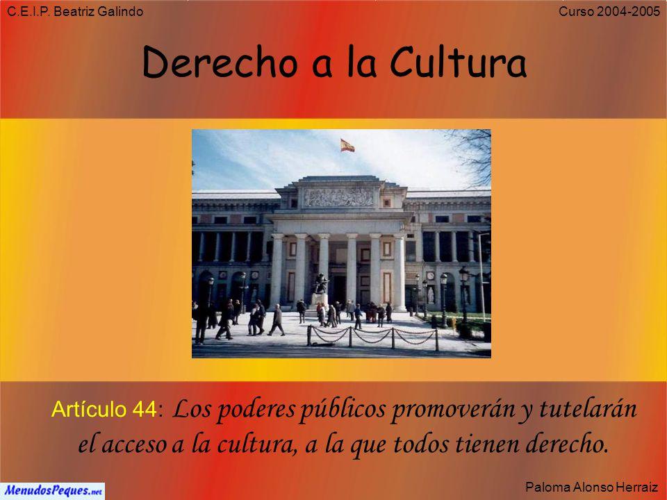 C.E.I.P. Beatriz Galindo Paloma Alonso Herraiz Curso 2004-2005 Derecho a la salud Artículo 43: Se reconoce el derecho a la protección de la salud.