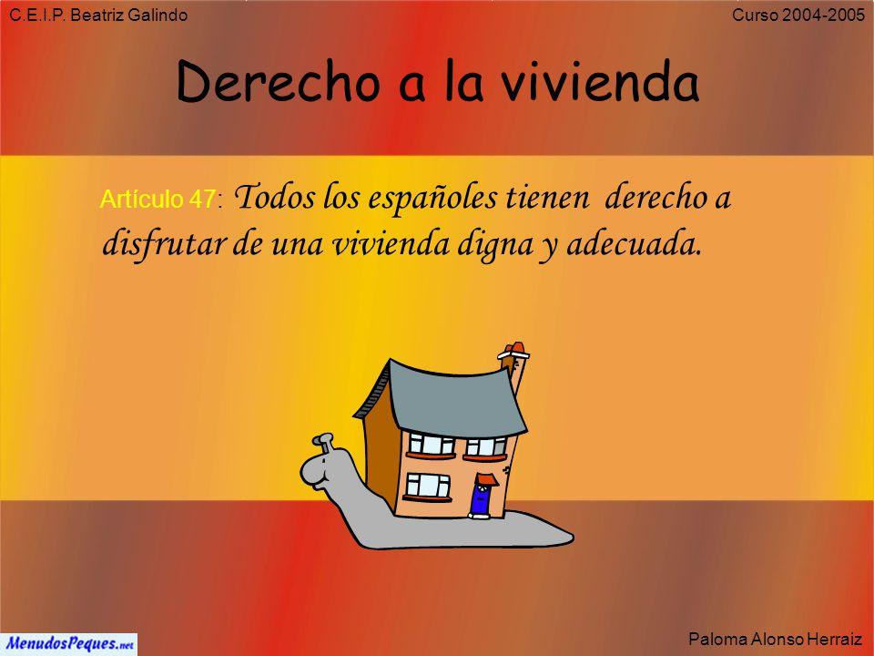 C.E.I.P. Beatriz Galindo Paloma Alonso Herraiz Curso 2004-2005 Derecho a un Medio Ambiente cuidado. Artículo 45: Todos tienen el derecho a disfrutar d