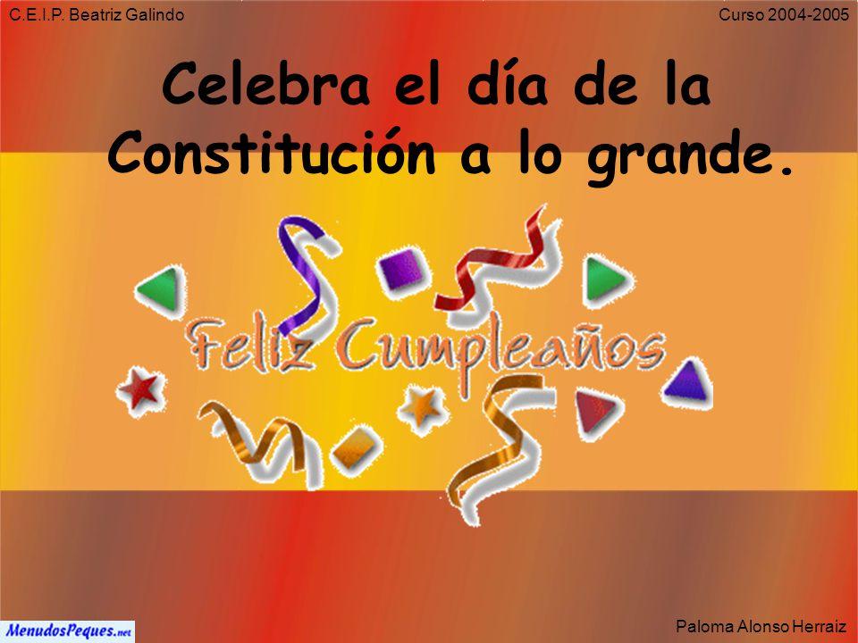 C.E.I.P. Beatriz Galindo Paloma Alonso Herraiz Curso 2004-2005 ¿Verdad que somos afortunados por vivir en un país que tiene unas leyes que nos protege